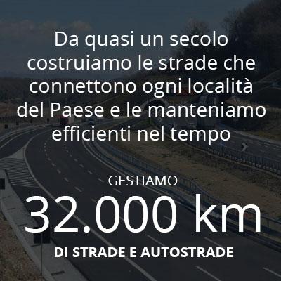 Da quasi un secolo costruiamo le strade che connettono ogni località del Paese e le manteniamo efficienti nel tempo. Gestiamo 32000 kilometri di strade e autostrade - naviga alla pagina strade